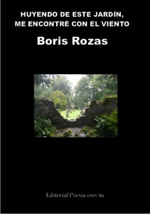 huyendodeestajardin HUYENDO DE ESTE JARDÍN, ME ENCONTRE CON EL VIENTO - Boris ROZAS - huyendodeestajardin 211x300 - HUYENDO DE ESTE JARDÍN, ME ENCONTRE CON EL VIENTO – Boris ROZAS