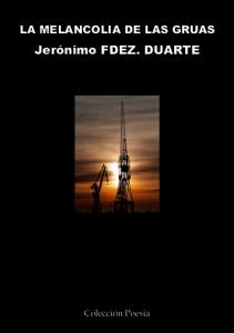 PortadaMelancoliaGrande LA MELANCOLIA DE LAS GRUAS – Jerónimo Fernandez Duarte LA MELANCOLIA DE LAS GRUAS – Jerónimo Fernandez Duarte PortadaMelancoliaGrande2 211x300